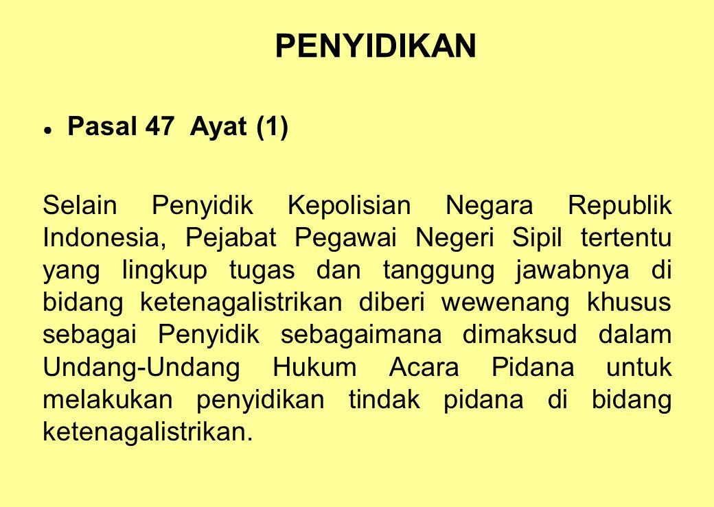 PENYIDIKAN ● Pasal 47 Ayat (1) Selain Penyidik Kepolisian Negara Republik Indonesia, Pejabat Pegawai Negeri Sipil tertentu yang lingkup tugas dan tang