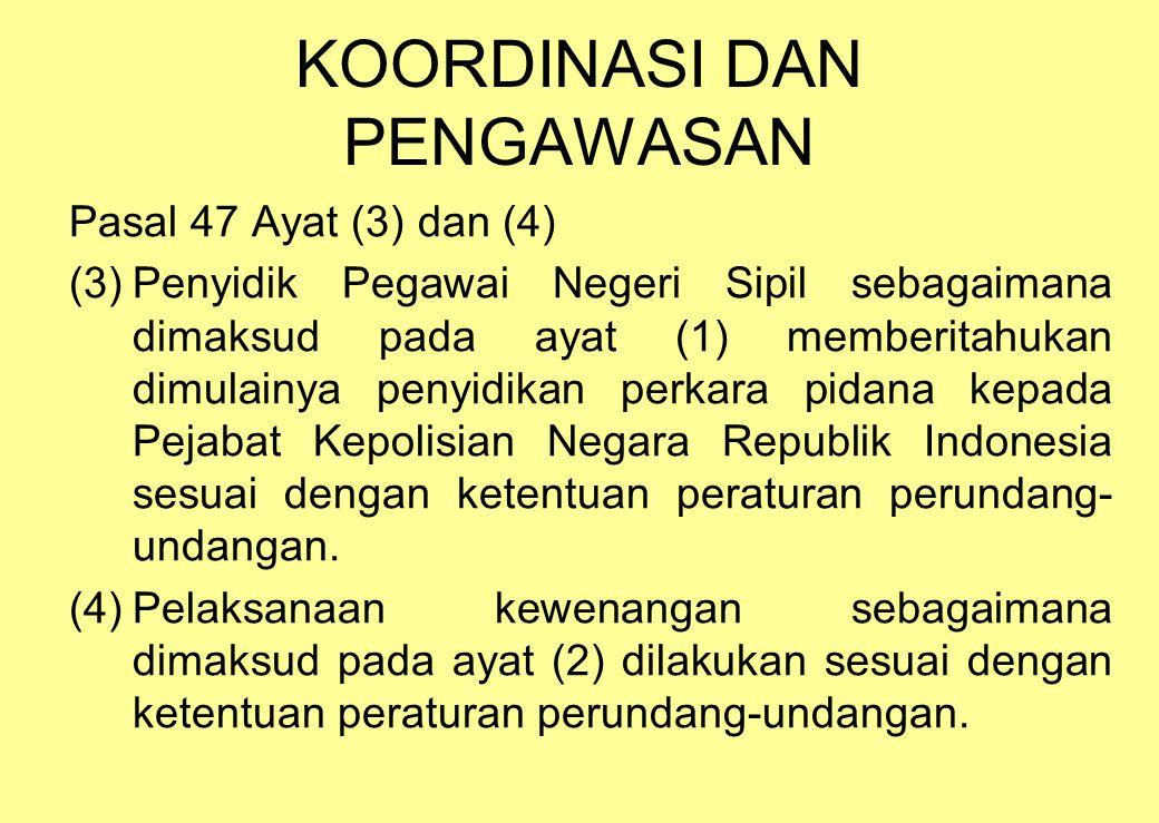 KOORDINASI DAN PENGAWASAN Pasal 47 Ayat (3) dan (4) (3)Penyidik Pegawai Negeri Sipil sebagaimana dimaksud pada ayat (1) memberitahukan dimulainya penyidikan perkara pidana kepada Pejabat Kepolisian Negara Republik Indonesia sesuai dengan ketentuan peraturan perundang- undangan.