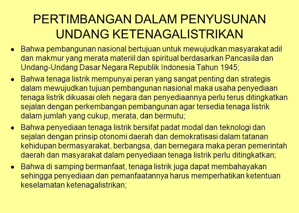 PERTIMBANGAN DALAM PENYUSUNAN UNDANG KETENAGALISTRIKAN ● Bahwa pembangunan nasional bertujuan untuk mewujudkan masyarakat adil dan makmur yang merata