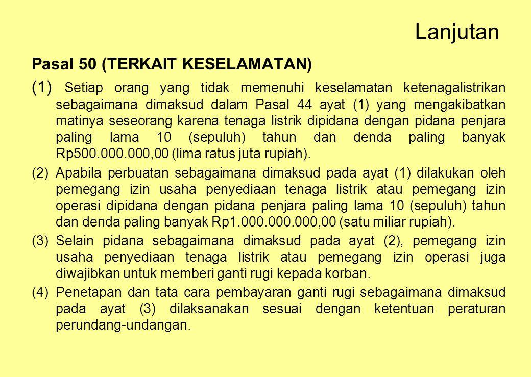 Lanjutan Pasal 50 (TERKAIT KESELAMATAN) (1) Setiap orang yang tidak memenuhi keselamatan ketenagalistrikan sebagaimana dimaksud dalam Pasal 44 ayat (1