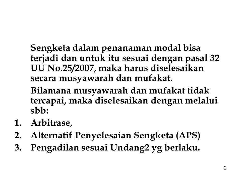 3 Menurut pasa 32 ayat 3, sengketa pemerintah dengan PMDN diselesaikan sbb: Arbitrase atas dasar kesepakatan, Pengadilan.
