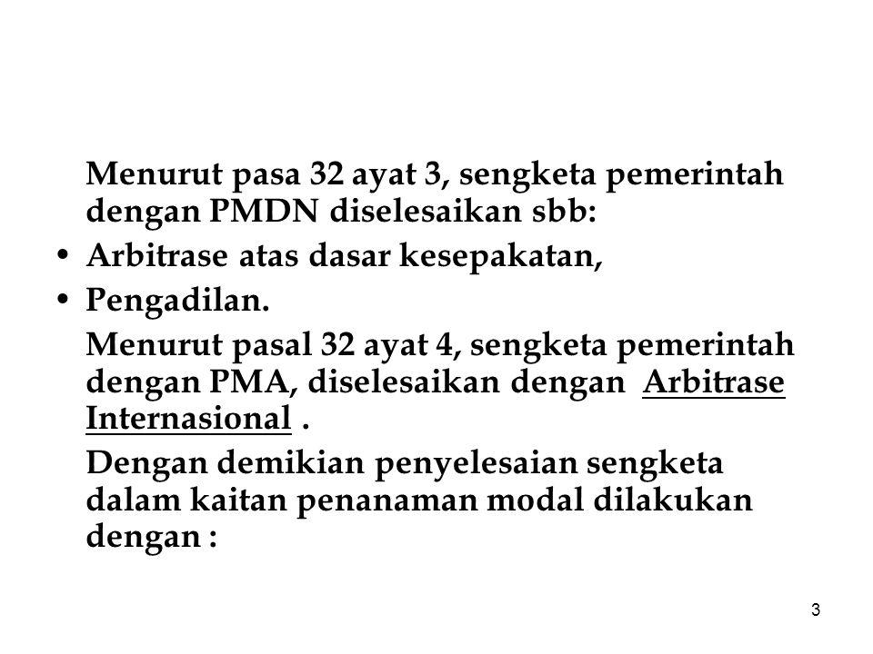 4 1.Musyawarah dan mufakat, 2.Arbitrase, 3.Alternatif Penyelesaian Sengketa, 4.Pengadilan, 5.Arbitrase atau pengadilan (PMDN), 6.Arbitrase Intenasional yang disepakati (PMA)