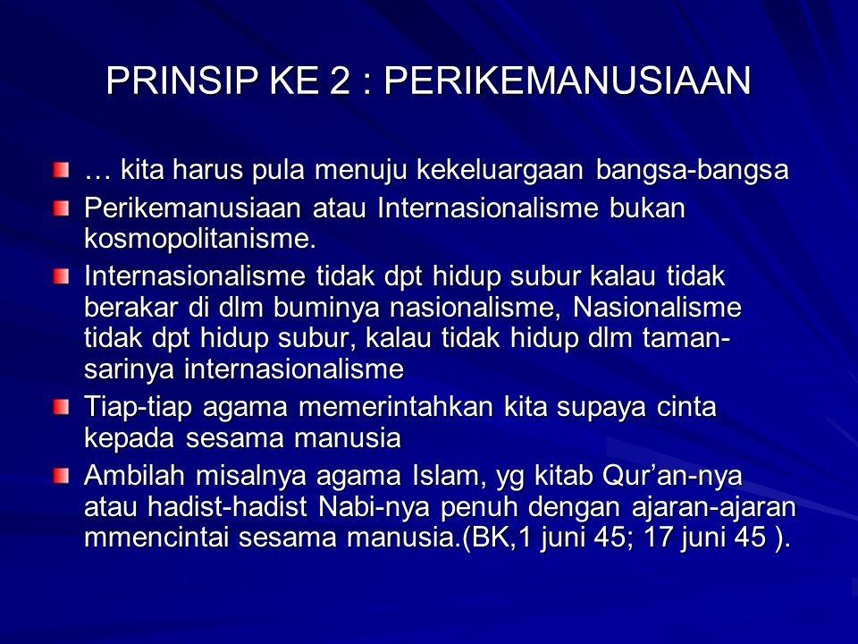 PRINSIP KE 2 : PERIKEMANUSIAAN … kita harus pula menuju kekeluargaan bangsa-bangsa Perikemanusiaan atau Internasionalisme bukan kosmopolitanisme. Inte