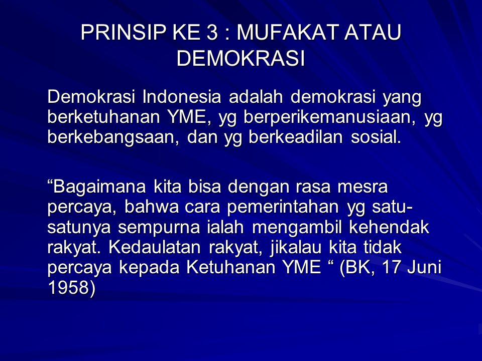 PRINSIP KE 3 : MUFAKAT ATAU DEMOKRASI Demokrasi Indonesia adalah demokrasi yang berketuhanan YME, yg berperikemanusiaan, yg berkebangsaan, dan yg berk
