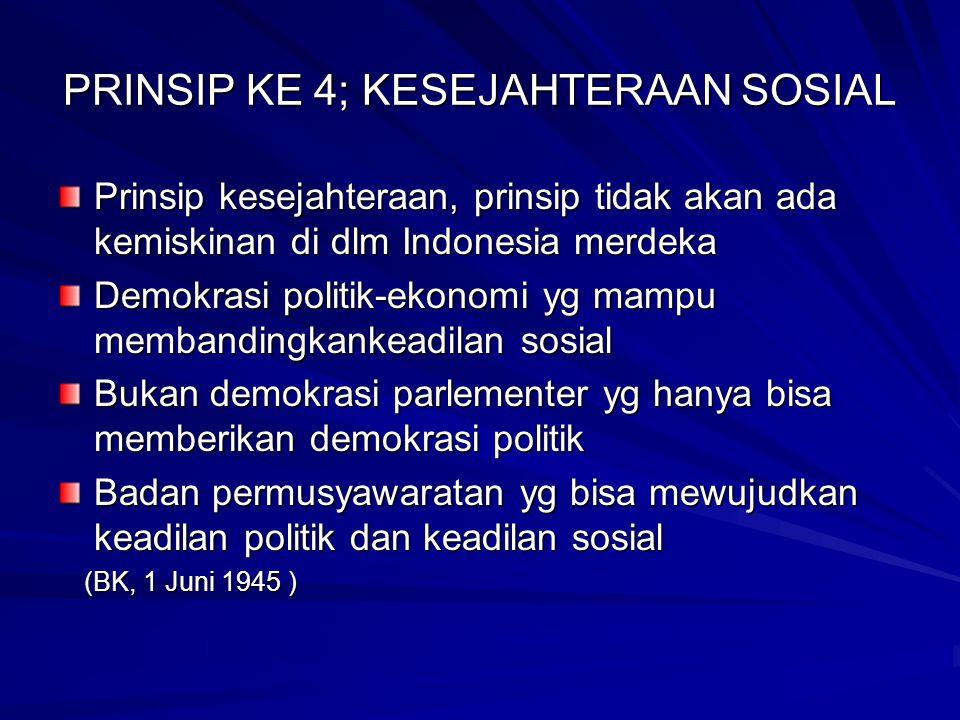 PRINSIP KE 4; KESEJAHTERAAN SOSIAL Prinsip kesejahteraan, prinsip tidak akan ada kemiskinan di dlm Indonesia merdeka Demokrasi politik-ekonomi yg mamp
