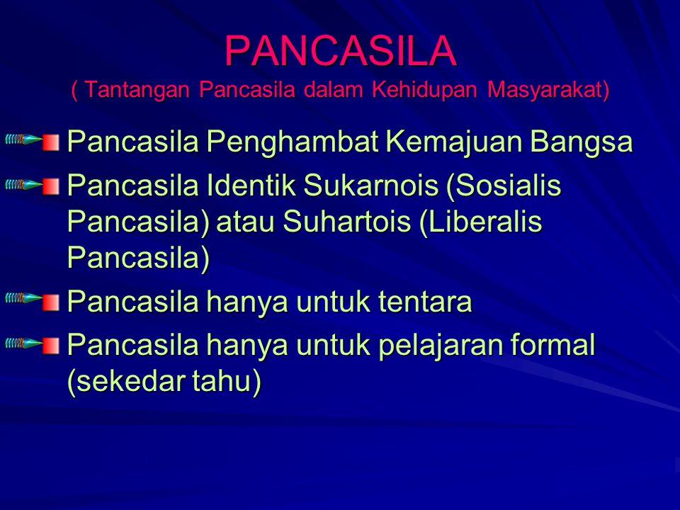 PANCASILA ( Tantangan Pancasila dalam Kehidupan Masyarakat) Pancasila Penghambat Kemajuan Bangsa Pancasila Identik Sukarnois (Sosialis Pancasila) atau