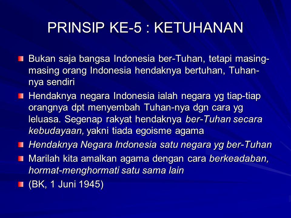 PRINSIP KE-5 : KETUHANAN Bukan saja bangsa Indonesia ber-Tuhan, tetapi masing- masing orang Indonesia hendaknya bertuhan, Tuhan- nya sendiri Hendaknya