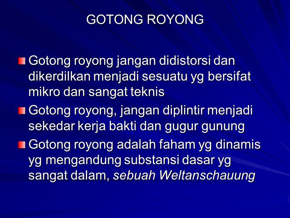 GOTONG ROYONG Gotong royong jangan didistorsi dan dikerdilkan menjadi sesuatu yg bersifat mikro dan sangat teknis Gotong royong, jangan diplintir menj