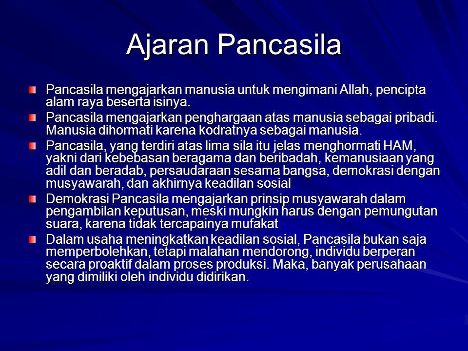 Ajaran Pancasila Pancasila mengajarkan manusia untuk mengimani Allah, pencipta alam raya beserta isinya. Pancasila mengajarkan penghargaan atas manusi
