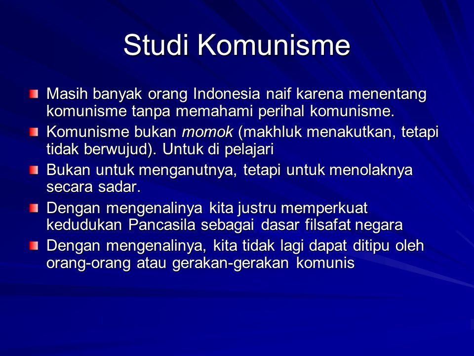 Studi Komunisme Masih banyak orang Indonesia naif karena menentang komunisme tanpa memahami perihal komunisme. Komunisme bukan momok (makhluk menakutk
