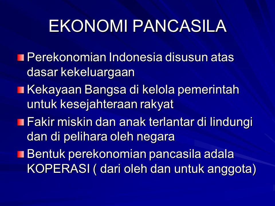 EKONOMI PANCASILA Perekonomian Indonesia disusun atas dasar kekeluargaan Kekayaan Bangsa di kelola pemerintah untuk kesejahteraan rakyat Fakir miskin