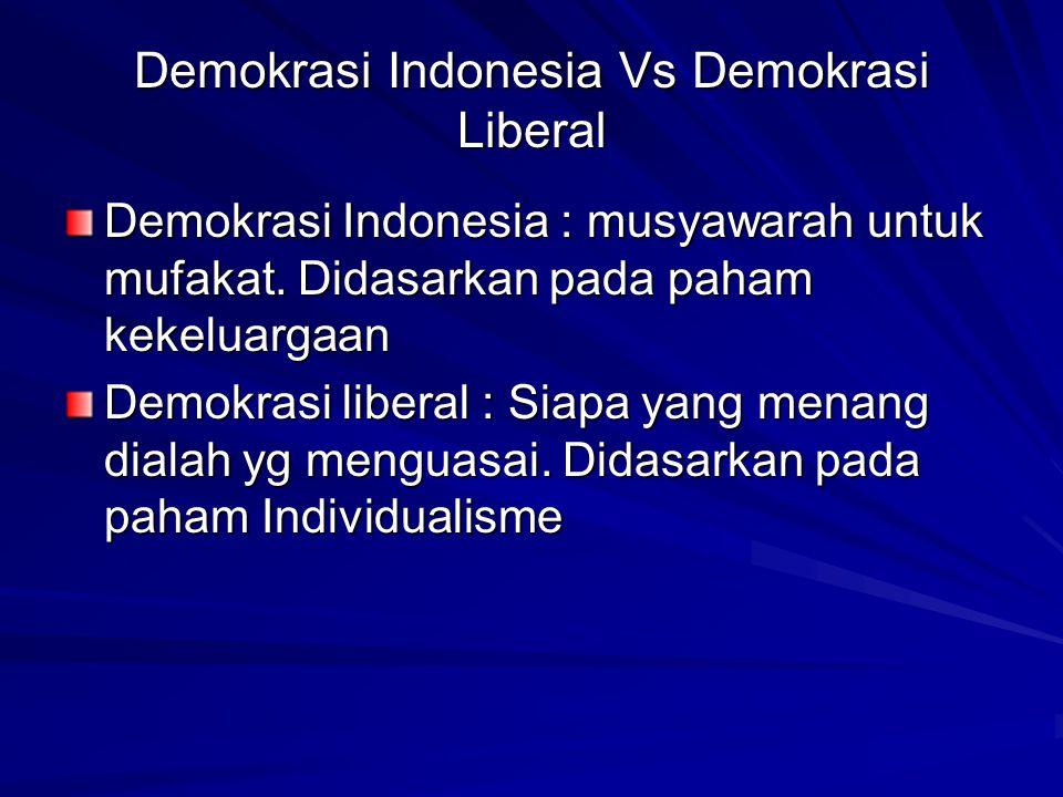 Demokrasi Indonesia Vs Demokrasi Liberal Demokrasi Indonesia : musyawarah untuk mufakat. Didasarkan pada paham kekeluargaan Demokrasi liberal : Siapa