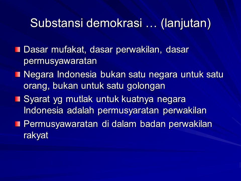 Substansi demokrasi … (lanjutan) Dasar mufakat, dasar perwakilan, dasar permusyawaratan Negara Indonesia bukan satu negara untuk satu orang, bukan unt