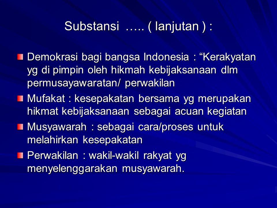 "Substansi ….. ( lanjutan ) : Demokrasi bagi bangsa Indonesia : ""Kerakyatan yg di pimpin oleh hikmah kebijaksanaan dlm permusayawaratan/ perwakilan Muf"