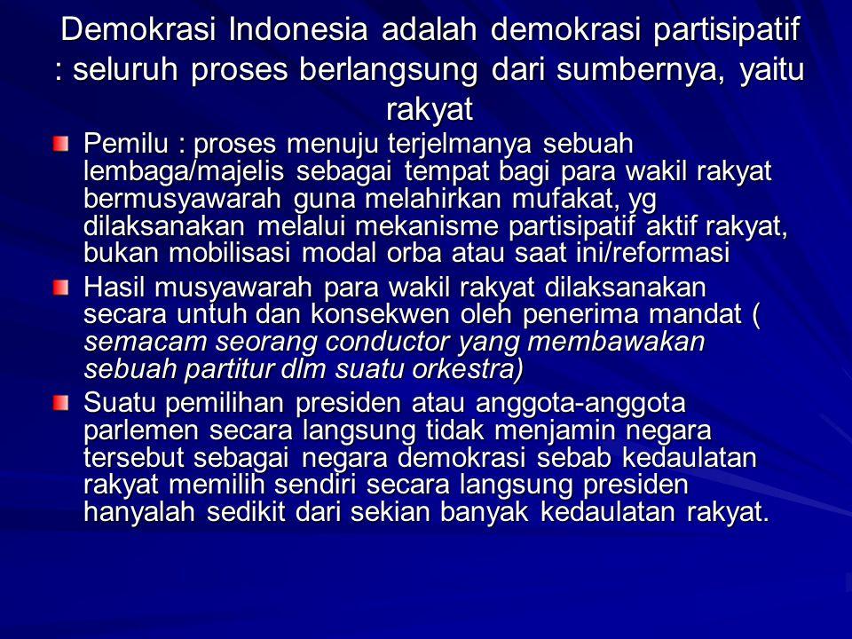 Demokrasi Indonesia adalah demokrasi partisipatif : seluruh proses berlangsung dari sumbernya, yaitu rakyat Pemilu : proses menuju terjelmanya sebuah