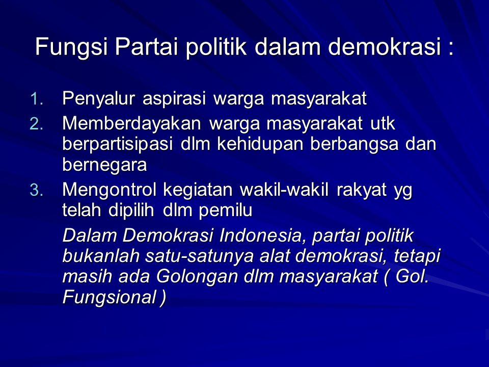 Fungsi Partai politik dalam demokrasi : 1. Penyalur aspirasi warga masyarakat 2. Memberdayakan warga masyarakat utk berpartisipasi dlm kehidupan berba