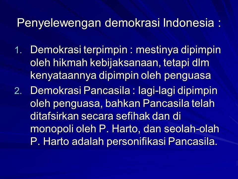 Penyelewengan demokrasi Indonesia : 1. Demokrasi terpimpin : mestinya dipimpin oleh hikmah kebijaksanaan, tetapi dlm kenyataannya dipimpin oleh pengua