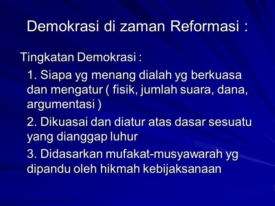 Demokrasi di zaman Reformasi : Tingkatan Demokrasi : Tingkatan Demokrasi : 1. Siapa yg menang dialah yg berkuasa dan mengatur ( fisik, jumlah suara, d