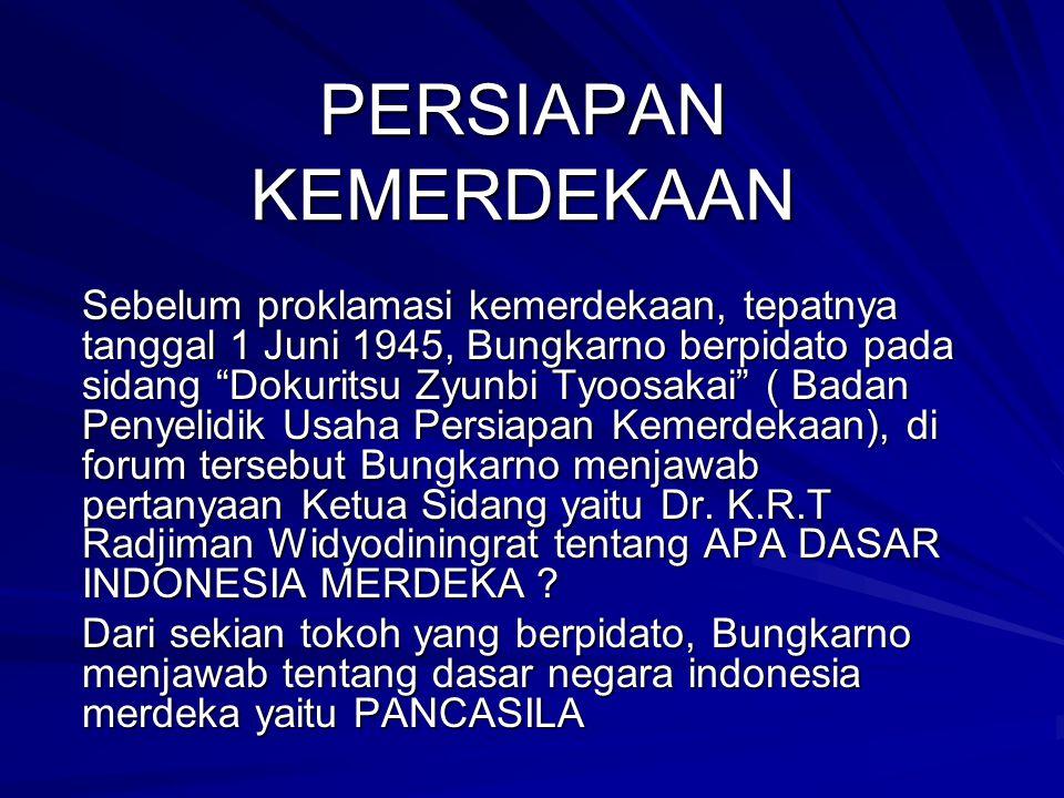 "PERSIAPAN KEMERDEKAAN Sebelum proklamasi kemerdekaan, tepatnya tanggal 1 Juni 1945, Bungkarno berpidato pada sidang ""Dokuritsu Zyunbi Tyoosakai"" ( Bad"