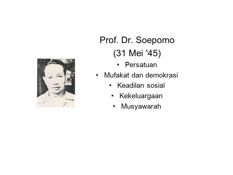 Prof. Dr. Soepomo (31 Mei '45) Persatuan Mufakat dan demokrasi Keadilan sosial Kekeluargaan Musyawarah