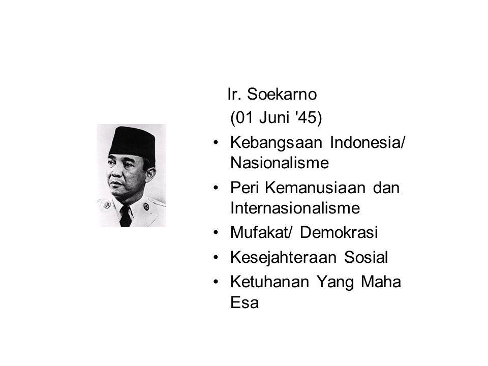 Ir. Soekarno (01 Juni '45) Kebangsaan Indonesia/ Nasionalisme Peri Kemanusiaan dan Internasionalisme Mufakat/ Demokrasi Kesejahteraan Sosial Ketuhanan
