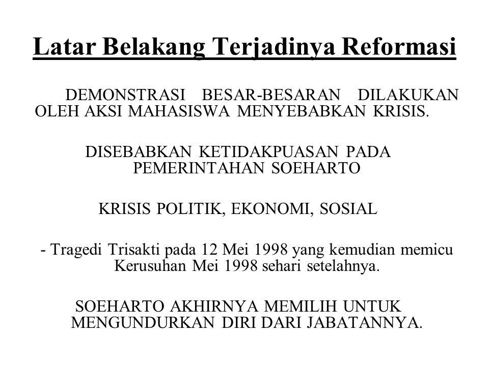 Latar Belakang Terjadinya Reformasi DEMONSTRASI BESAR-BESARAN DILAKUKAN OLEH AKSI MAHASISWA MENYEBABKAN KRISIS. DISEBABKAN KETIDAKPUASAN PADA PEMERINT