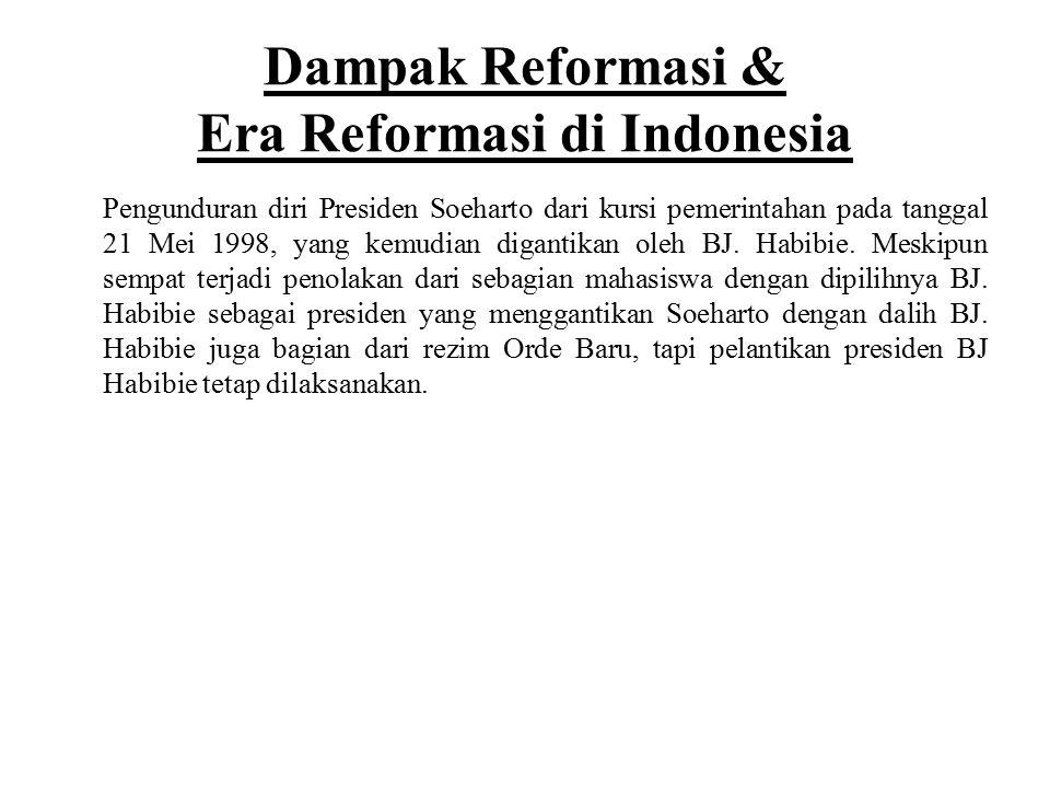 Dampak Reformasi & Era Reformasi di Indonesia Pengunduran diri Presiden Soeharto dari kursi pemerintahan pada tanggal 21 Mei 1998, yang kemudian digan