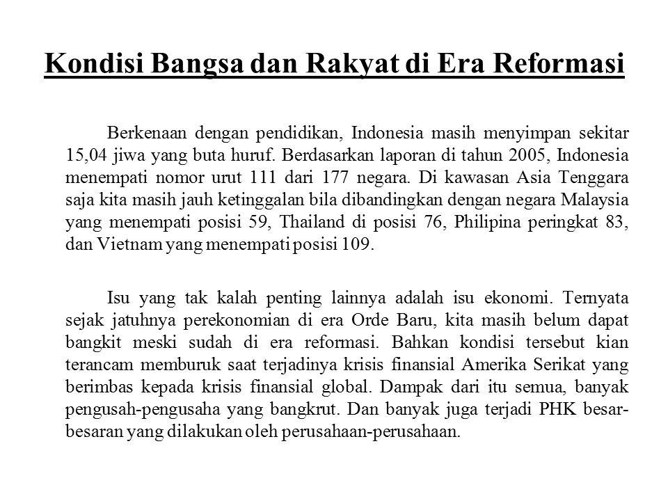 Kondisi Bangsa dan Rakyat di Era Reformasi Berkenaan dengan pendidikan, Indonesia masih menyimpan sekitar 15,04 jiwa yang buta huruf. Berdasarkan lapo