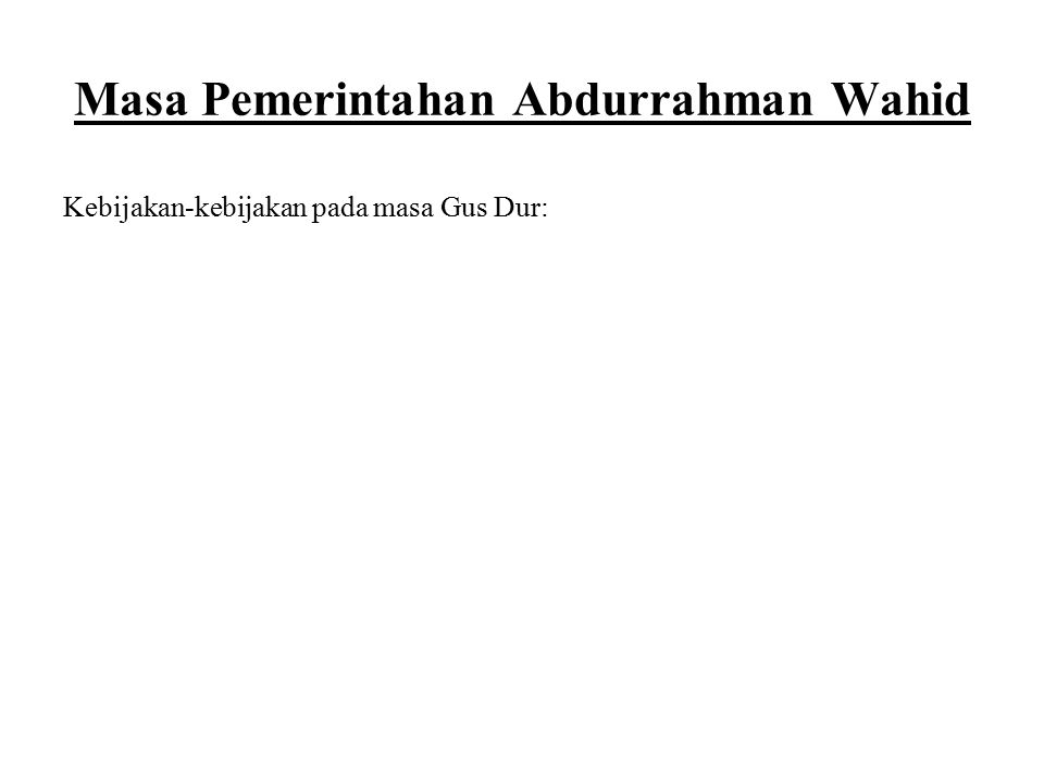 Masa Pemerintahan Abdurrahman Wahid Kebijakan-kebijakan pada masa Gus Dur:
