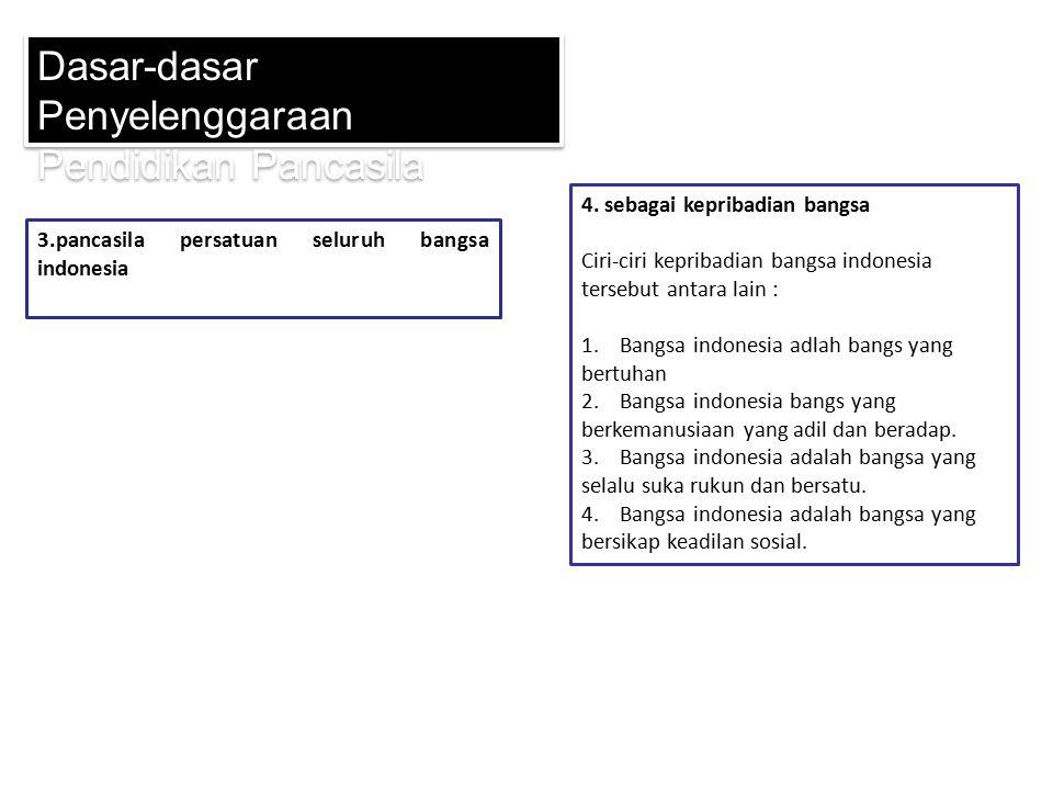 3.pancasila persatuan seluruh bangsa indonesia Dasar-dasar Penyelenggaraan Pendidikan Pancasila 4. sebagai kepribadian bangsa Ciri-ciri kepribadian ba