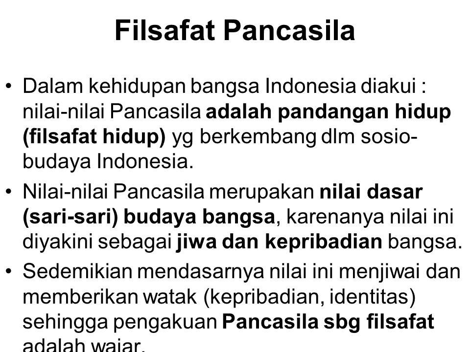 Filsafat Pancasila Dalam kehidupan bangsa Indonesia diakui : nilai-nilai Pancasila adalah pandangan hidup (filsafat hidup) yg berkembang dlm sosio- bu