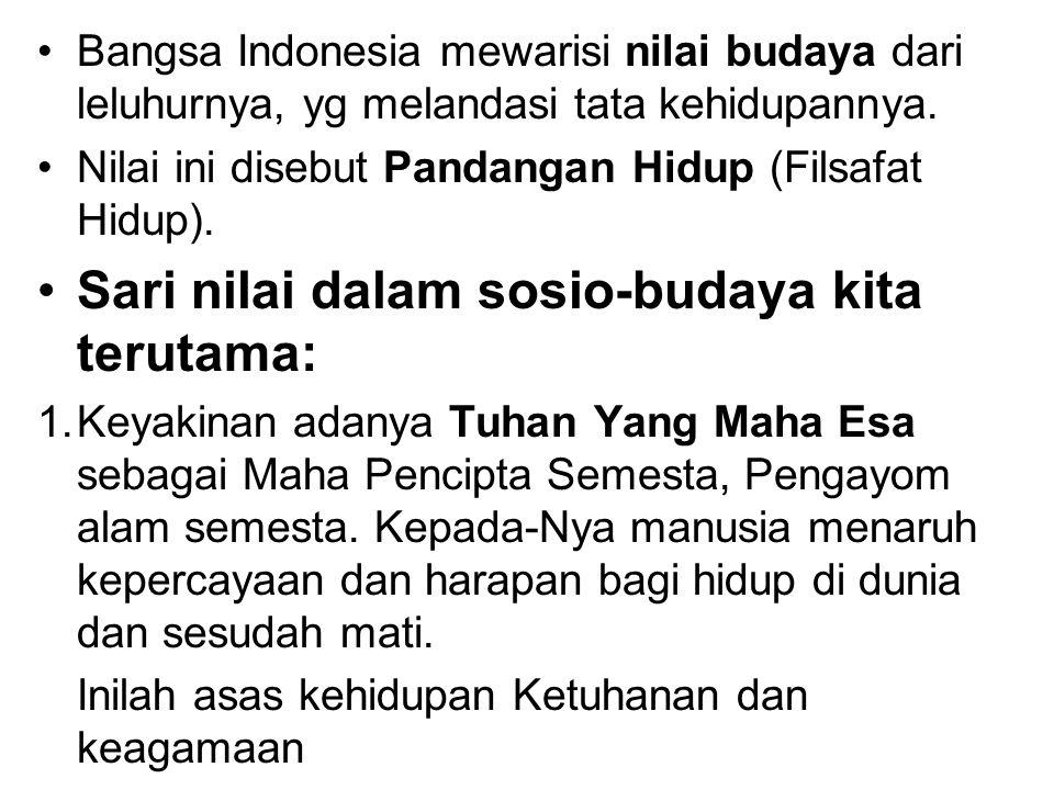 Bangsa Indonesia mewarisi nilai budaya dari leluhurnya, yg melandasi tata kehidupannya. Nilai ini disebut Pandangan Hidup (Filsafat Hidup). Sari nilai