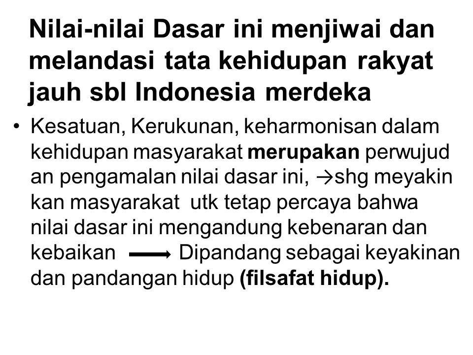 Nilai-nilai Dasar ini menjiwai dan melandasi tata kehidupan rakyat jauh sbl Indonesia merdeka Kesatuan, Kerukunan, keharmonisan dalam kehidupan masyar