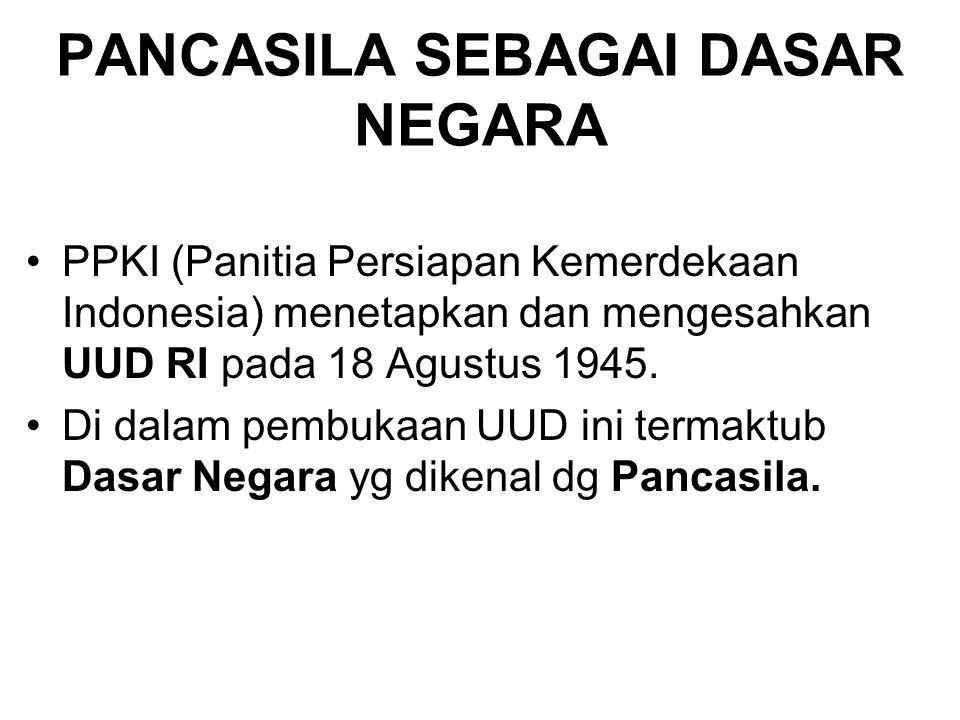 PANCASILA SEBAGAI DASAR NEGARA PPKI (Panitia Persiapan Kemerdekaan Indonesia) menetapkan dan mengesahkan UUD RI pada 18 Agustus 1945. Di dalam pembuka