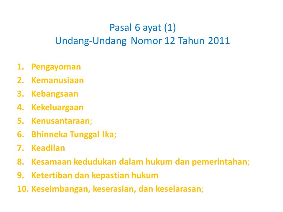 Pasal 6 ayat (1) Undang-Undang Nomor 12 Tahun 2011 1.Pengayoman 2.Kemanusiaan 3.Kebangsaan 4.Kekeluargaan 5.Kenusantaraan; 6.Bhinneka Tunggal Ika; 7.K