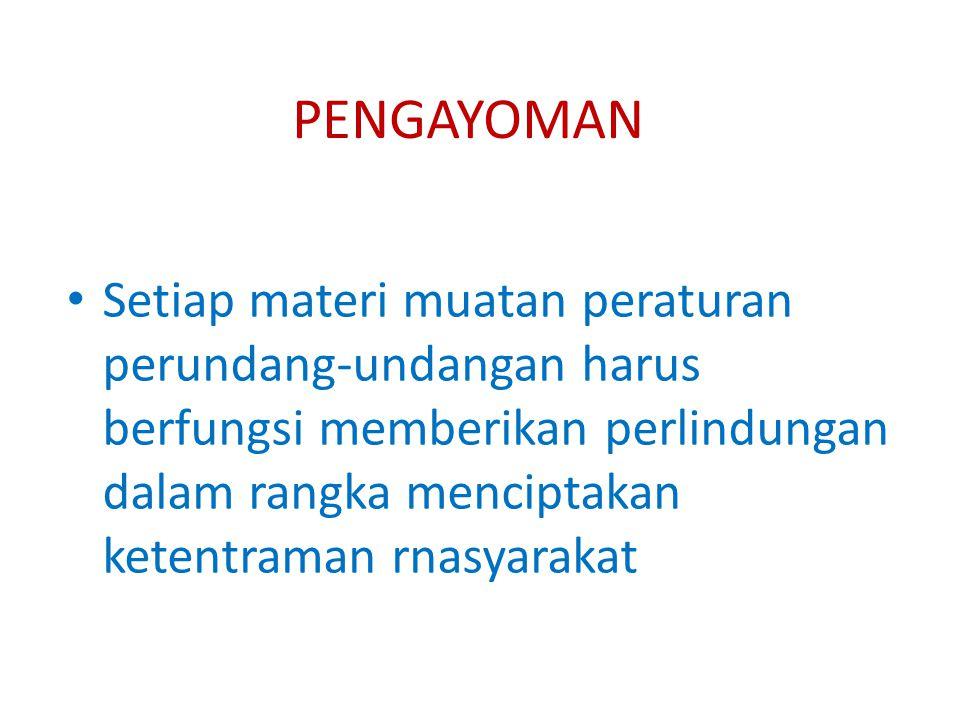 KEMANUSIAAN Setiap materi muatan peraturan perundang-undangan harus mencerminkan perlindungan dan penghormatan hak-hak asasi manusia serta harkat dan martabat setiap warga negara dan penduduk lndonesia secara proporsional