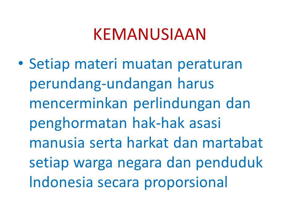 KEMANUSIAAN Setiap materi muatan peraturan perundang-undangan harus mencerminkan perlindungan dan penghormatan hak-hak asasi manusia serta harkat dan