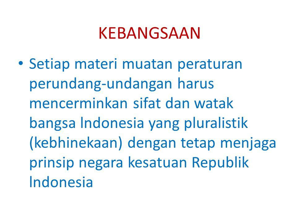 KEBANGSAAN Setiap materi muatan peraturan perundang-undangan harus mencerminkan sifat dan watak bangsa lndonesia yang pluralistik (kebhinekaan) dengan