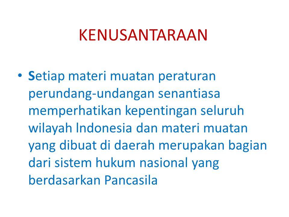 KENUSANTARAAN Setiap materi muatan peraturan perundang-undangan senantiasa memperhatikan kepentingan seluruh wilayah lndonesia dan materi muatan yang