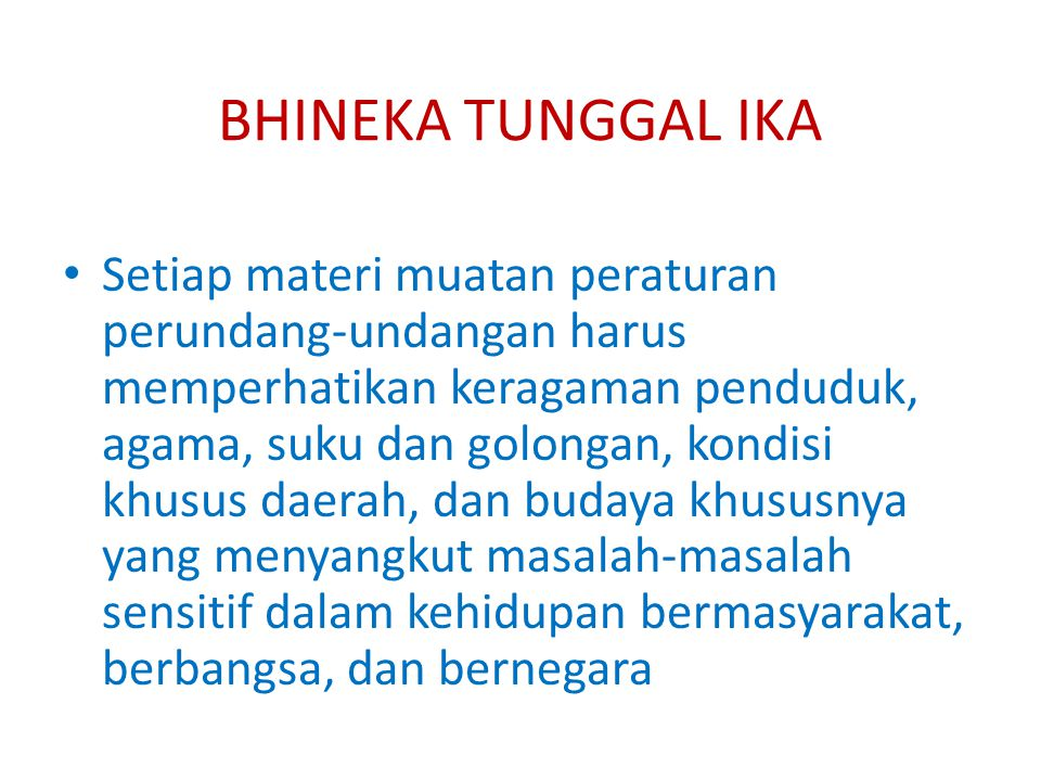 BHINEKA TUNGGAL IKA Setiap materi muatan peraturan perundang-undangan harus memperhatikan keragaman penduduk, agama, suku dan golongan, kondisi khusus