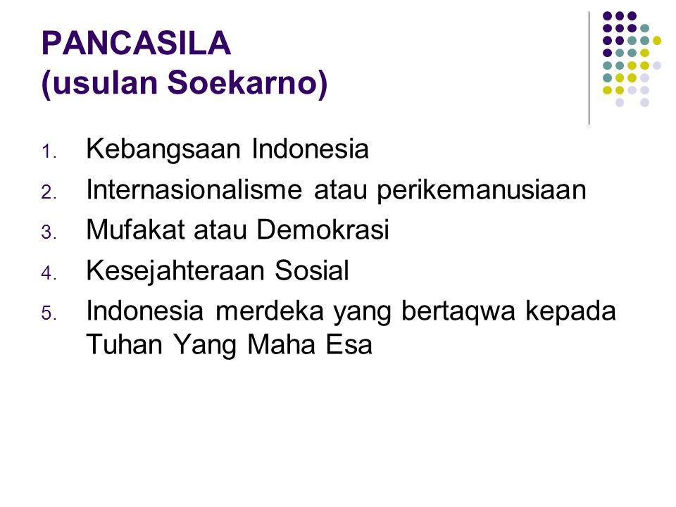 PANCASILA (usulan Soekarno) 1.Kebangsaan Indonesia 2.