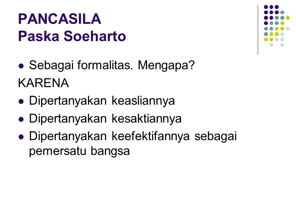 REHABILITASI PANCASILA 1.Pancasila harus dikembalikan harkat & martabatnya sebagai dasar negara 2.