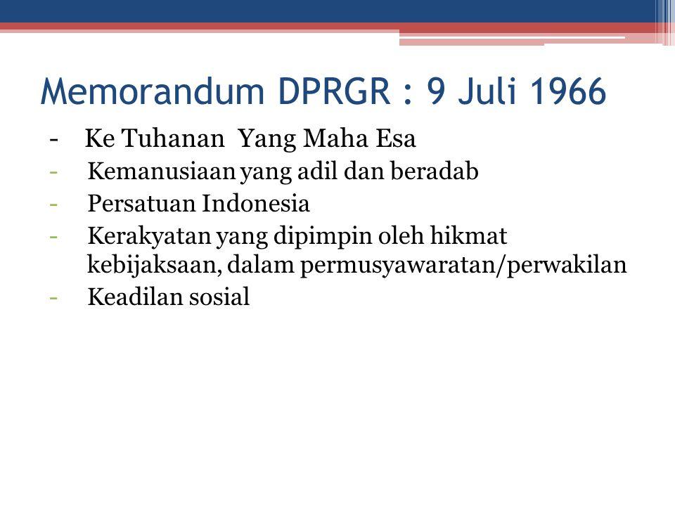 Memorandum DPRGR : 9 Juli 1966 - Ke Tuhanan Yang Maha Esa -Kemanusiaan yang adil dan beradab -Persatuan Indonesia -Kerakyatan yang dipimpin oleh hikma