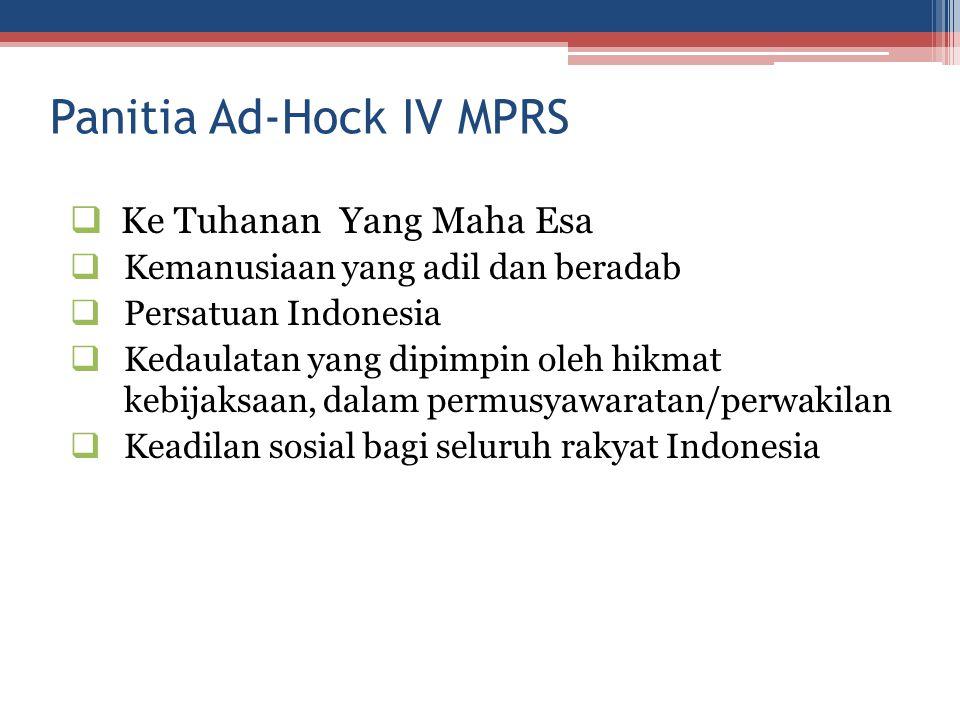 Panitia Ad-Hock IV MPRS  Ke Tuhanan Yang Maha Esa  Kemanusiaan yang adil dan beradab  Persatuan Indonesia  Kedaulatan yang dipimpin oleh hikmat ke