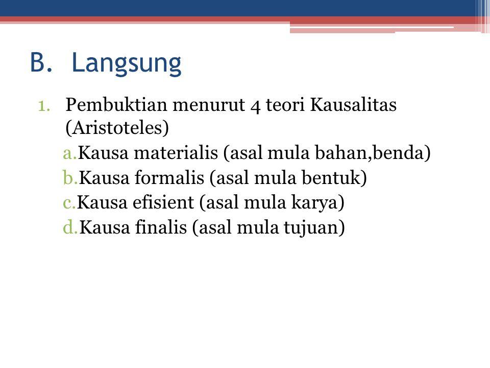 B. Langsung 1.Pembuktian menurut 4 teori Kausalitas (Aristoteles) a.Kausa materialis (asal mula bahan,benda) b.Kausa formalis (asal mula bentuk) c.Kau