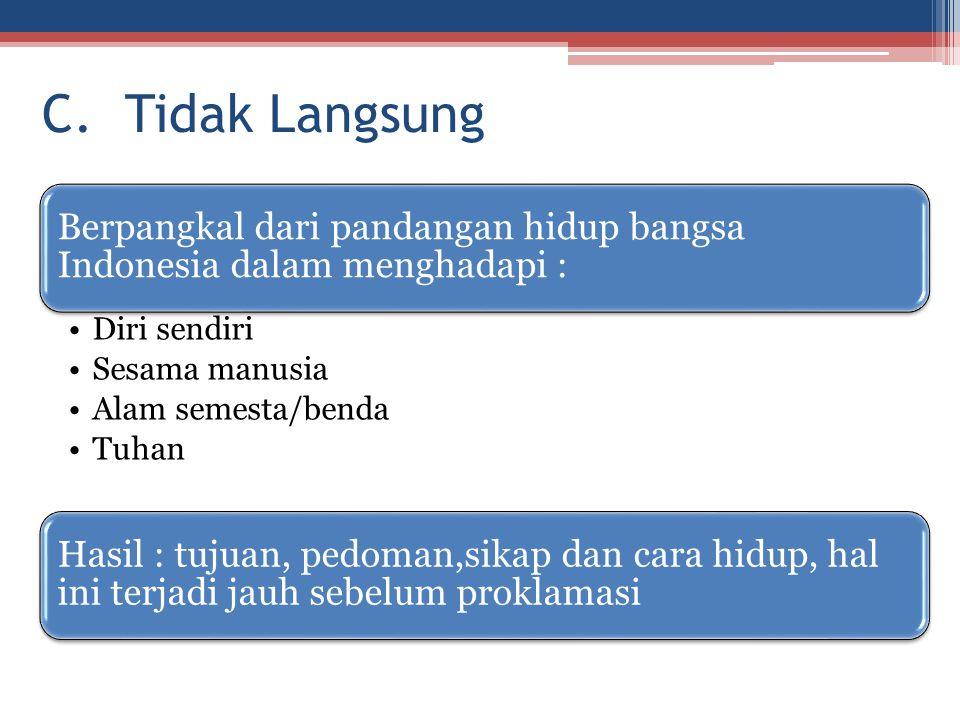 C. Tidak Langsung Berpangkal dari pandangan hidup bangsa Indonesia dalam menghadapi : Diri sendiri Sesama manusia Alam semesta/benda Tuhan Hasil : tuj