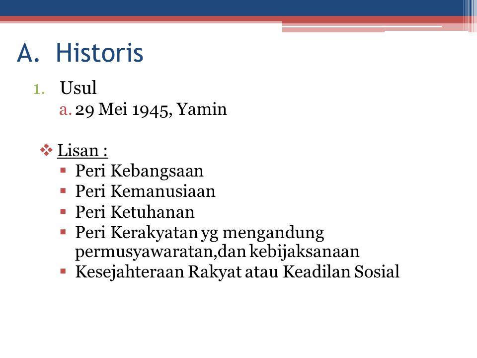 A.Historis 1.Usul a.29 Mei 1945, Yamin  Lisan :  Peri Kebangsaan  Peri Kemanusiaan  Peri Ketuhanan  Peri Kerakyatan yg mengandung permusyawaratan