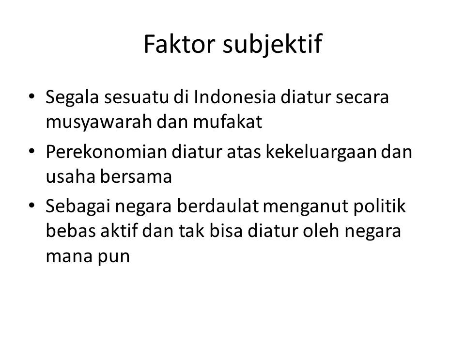 Faktor subjektif Segala sesuatu di Indonesia diatur secara musyawarah dan mufakat Perekonomian diatur atas kekeluargaan dan usaha bersama Sebagai nega