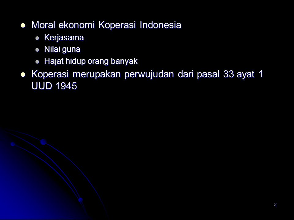 3 Moral ekonomi Koperasi Indonesia Kerjasama Nilai guna Hajat hidup orang banyak Koperasi merupakan perwujudan dari pasal 33 ayat 1 UUD 1945