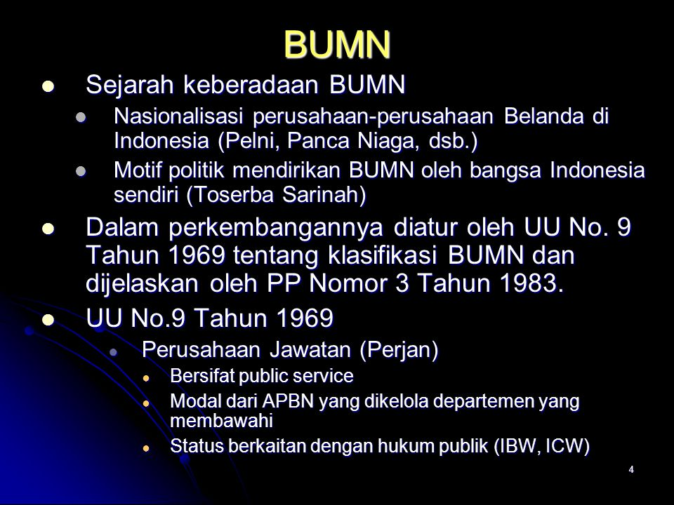 4 BUMN Sejarah keberadaan BUMN Sejarah keberadaan BUMN Nasionalisasi perusahaan-perusahaan Belanda di Indonesia (Pelni, Panca Niaga, dsb.) Nasionalisa